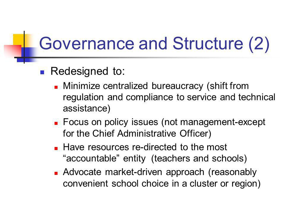 Governance and Structure (2) Redesigned to: Minimize centralized bureaucracy (shift from regulation and compliance to service and technical assistance