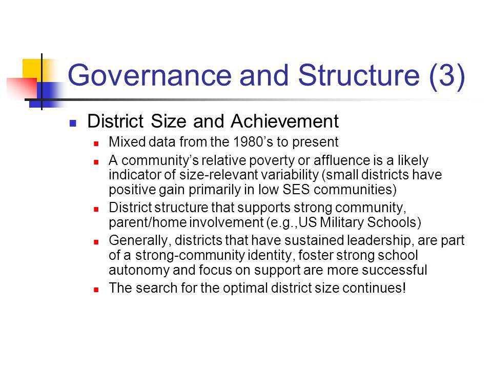 Governance and Structure (3) District Size and Achievement Mixed data from the 1980s to present A communitys relative poverty or affluence is a likely