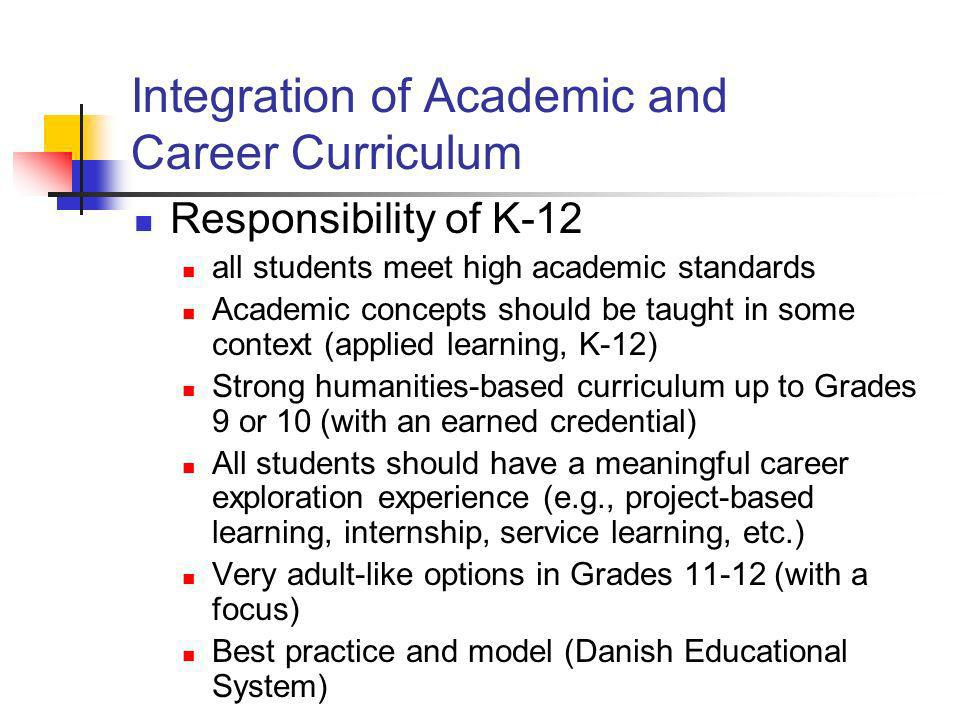 Integration of Academic and Career Curriculum Responsibility of K-12 all students meet high academic standards Academic concepts should be taught in s