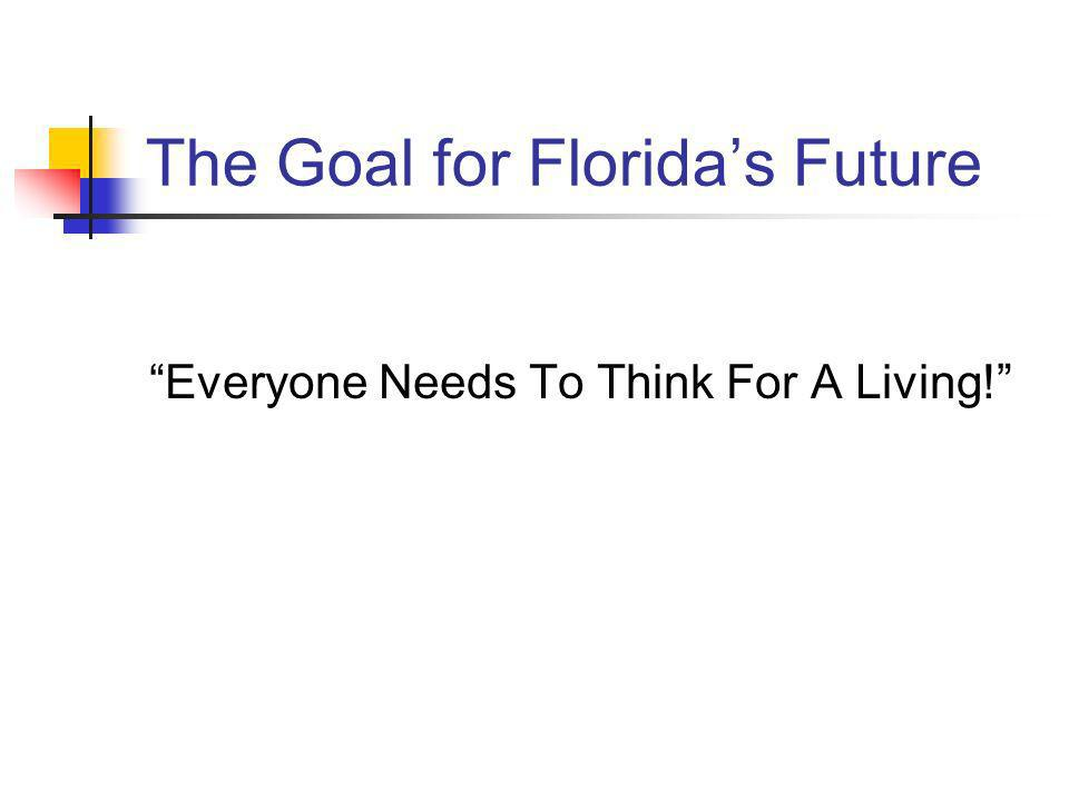 The Goal for Floridas Future Everyone Needs To Think For A Living!