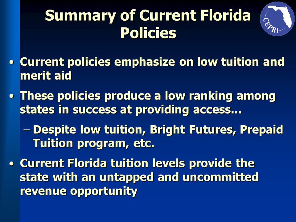 Summary of Current Florida Policies Current policies emphasize on low tuition and merit aidCurrent policies emphasize on low tuition and merit aid The