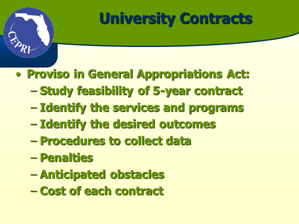University Contracts Proviso in General Appropriations Act:Proviso in General Appropriations Act: –Study feasibility of 5-year contract –Identify the services and programs –Identify the desired outcomes –Procedures to collect data –Penalties –Anticipated obstacles –Cost of each contract