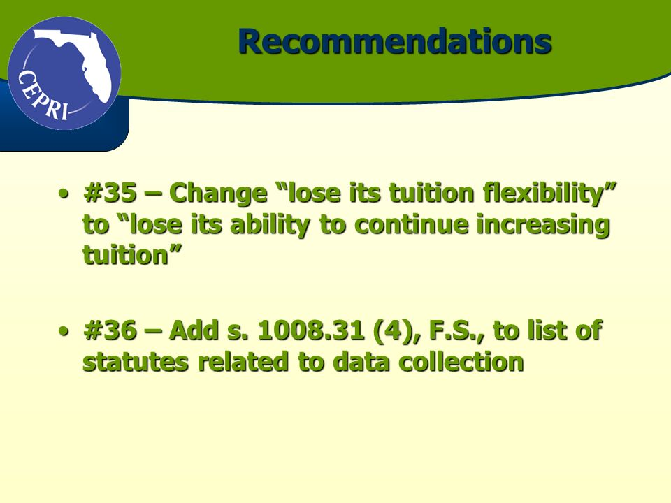 Recommendations #35 – Change lose its tuition flexibility to lose its ability to continue increasing tuition#35 – Change lose its tuition flexibility to lose its ability to continue increasing tuition #36 – Add s.