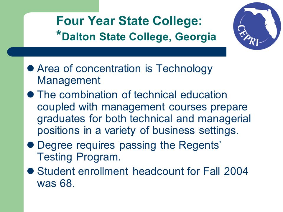 Dalton State College Degree Requirements AS/AAS Technology Transfer - 36 credits General Education Core - 42 credits Bridge Curriculum - 12 credits Tech Management Core - 24 credits Business Electives - 6 credits Physical Education - 1 credit Total Credit Hours - 121