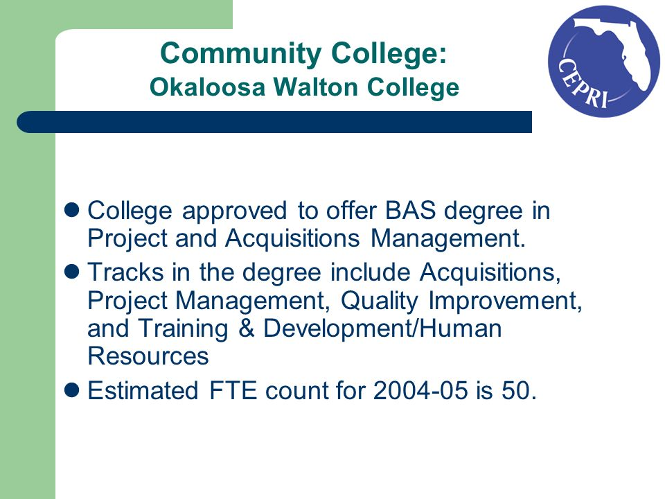 Community College: Okaloosa Walton College College approved to offer BAS degree in Project and Acquisitions Management. Tracks in the degree include A
