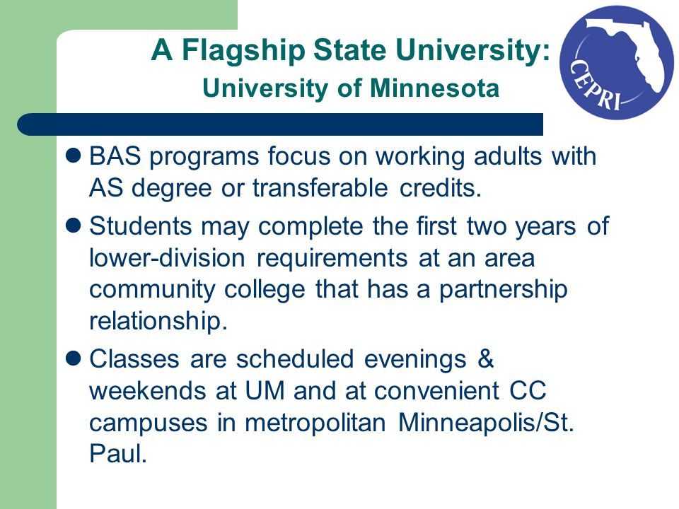 A Flagship State University: University of Minnesota 10 BAS Degree programs: Applied Business, Construction Management, Clinical Lab Science, Emergency Health Services, Information Technology Infrastructure, Information Networking, Manufacturing Technology, Radiation Therapy and Respiratory Care, Network Administration.