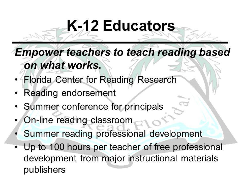 K-12 Educators Empower teachers to teach reading based on what works. Florida Center for Reading Research Reading endorsement Summer conference for pr