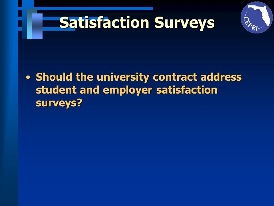 Satisfaction Surveys Should the university contract address student and employer satisfaction surveys?Should the university contract address student and employer satisfaction surveys?