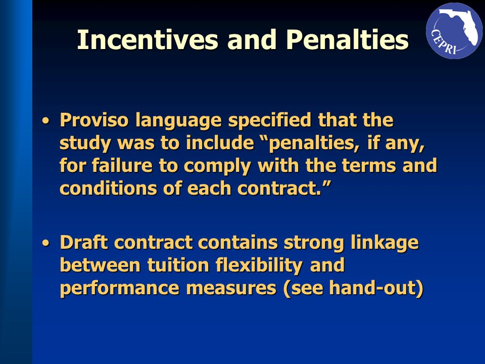 Incentives and Penalties Proviso language specified that the study was to include penalties, if any, for failure to comply with the terms and conditions of each contract.Proviso language specified that the study was to include penalties, if any, for failure to comply with the terms and conditions of each contract.