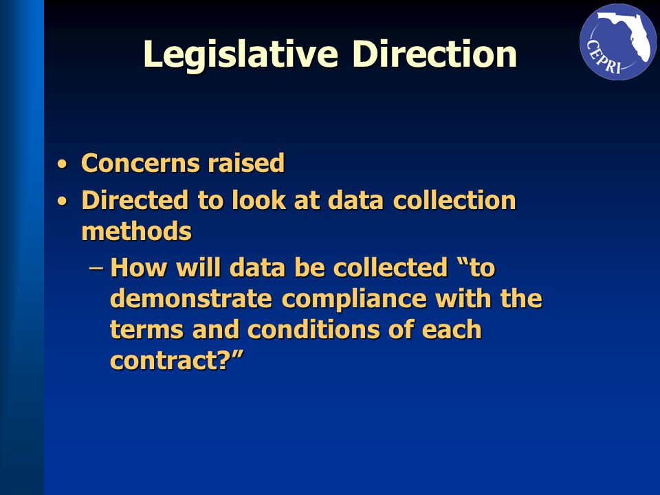 Legislative Direction Concerns raisedConcerns raised Directed to look at data collection methodsDirected to look at data collection methods –How will data be collected to demonstrate compliance with the terms and conditions of each contract?