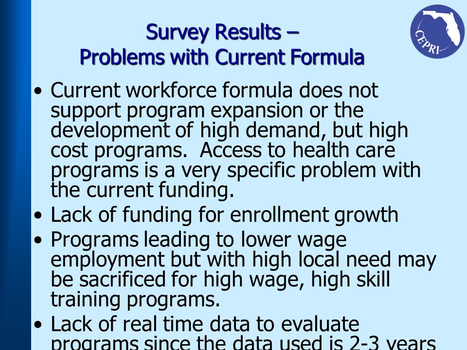 Survey Results – Problems with Current Formula Current workforce formula does not support program expansion or the development of high demand, but hig