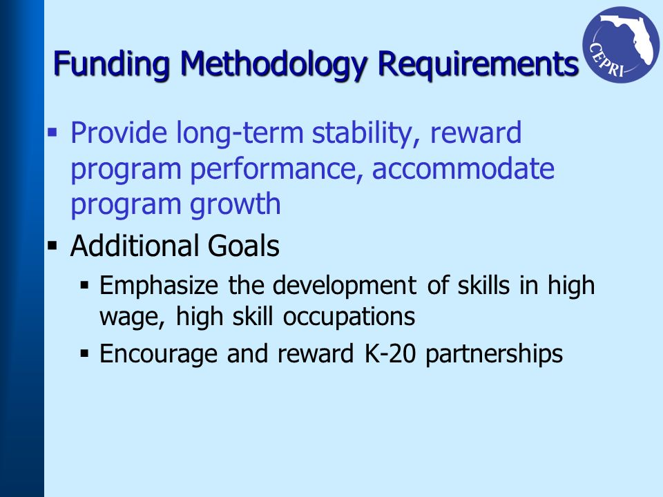 Funding Methodology Requirements Provide long-term stability, reward program performance, accommodate program growth Additional Goals Emphasize the de