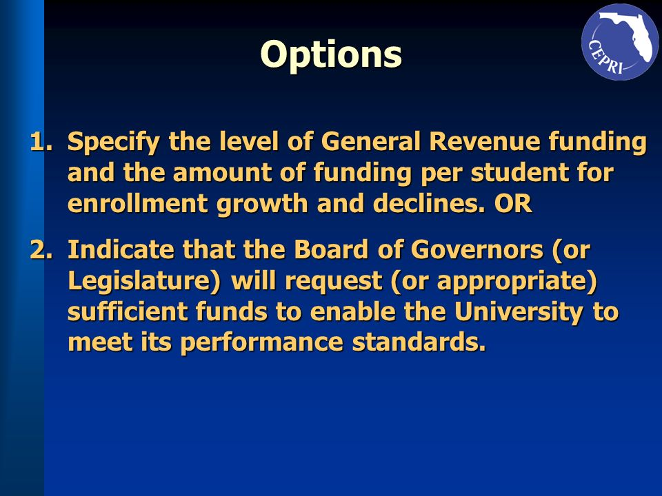 Options 1.Specify the level of General Revenue funding and the amount of funding per student for enrollment growth and declines. OR 2.Indicate that th