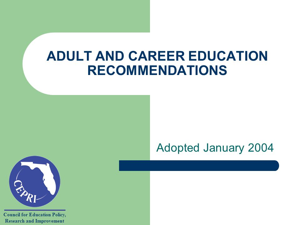 Council for Education Policy, Research and Improvement ADULT AND CAREER EDUCATION RECOMMENDATIONS Adopted January 2004