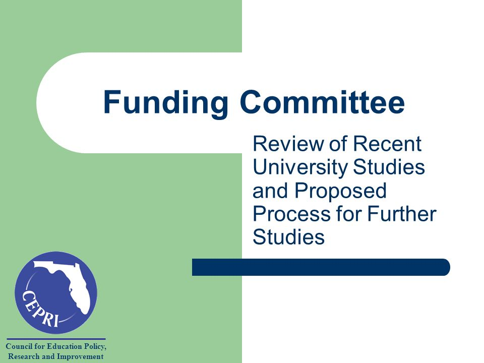 Council for Education Policy, Research and Improvement Funding Committee Review of Recent University Studies and Proposed Process for Further Studies