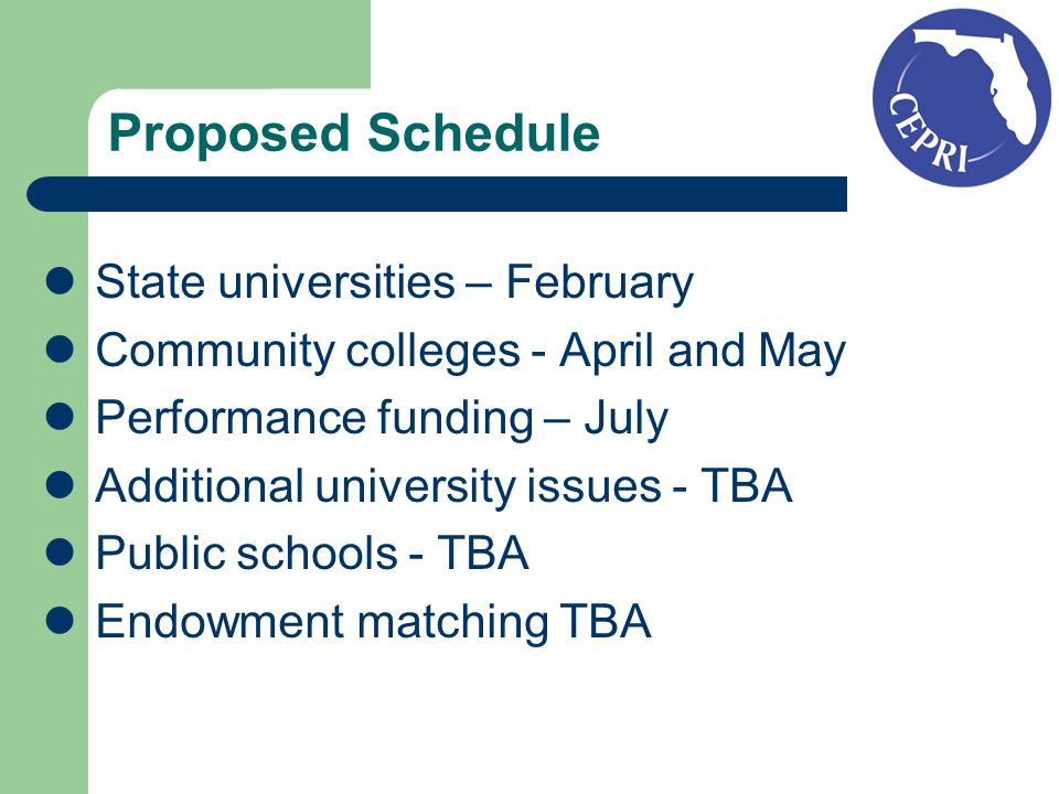 Proposed Schedule State universities – February Community colleges - April and May Performance funding – July Additional university issues - TBA Public schools - TBA Endowment matching TBA