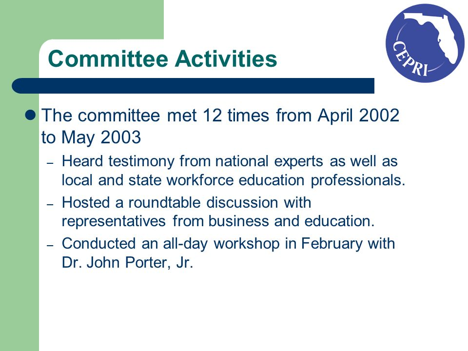 Committee Activities The committee met 12 times from April 2002 to May 2003 – Heard testimony from national experts as well as local and state workforce education professionals.