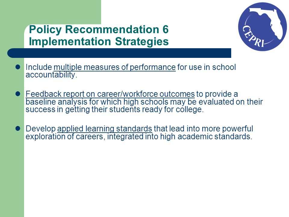 Policy Recommendation 6 Implementation Strategies Include multiple measures of performance for use in school accountability.
