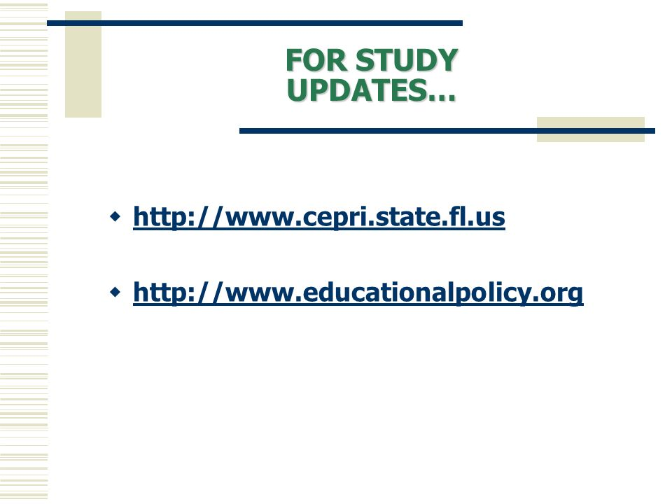 FOR STUDY UPDATES… http://www.cepri.state.fl.us http://www.educationalpolicy.org