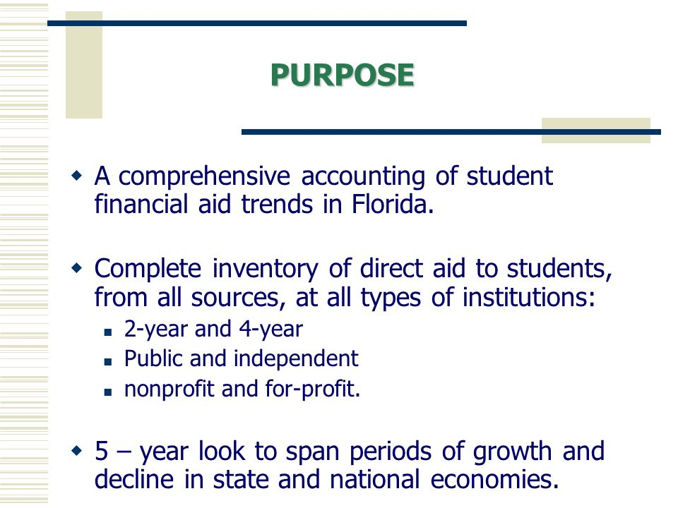 PURPOSE A comprehensive accounting of student financial aid trends in Florida.