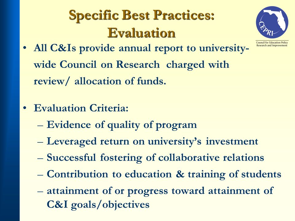 Specific Best Practices: Evaluation All C&Is provide annual report to university- wide Council on Research charged with review/ allocation of funds. E