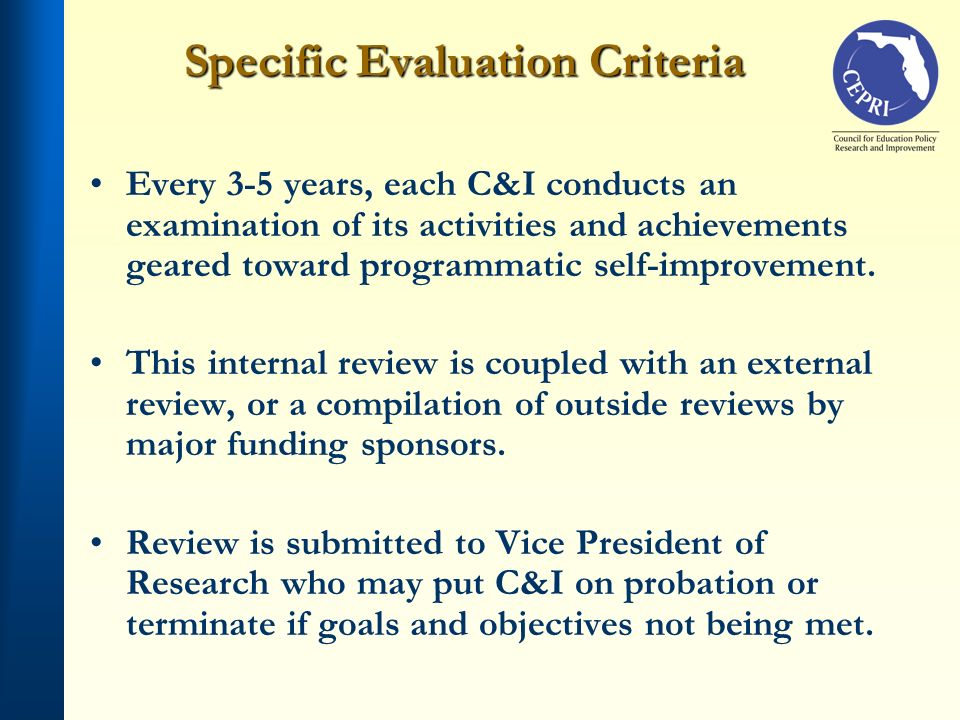 Specific Evaluation Criteria Every 3-5 years, each C&I conducts an examination of its activities and achievements geared toward programmatic self-impr