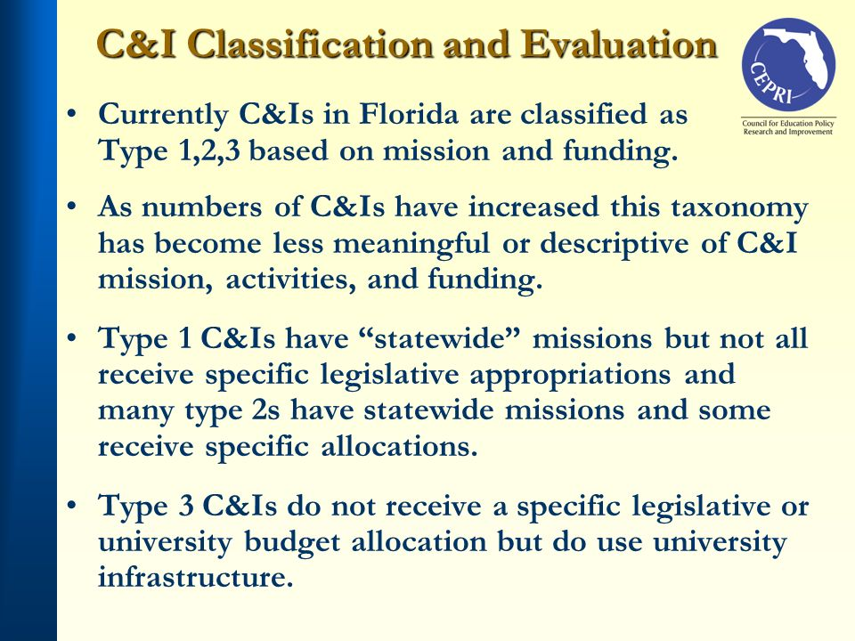 C&I Classification and Evaluation Currently C&Is in Florida are classified as Type 1,2,3 based on mission and funding.