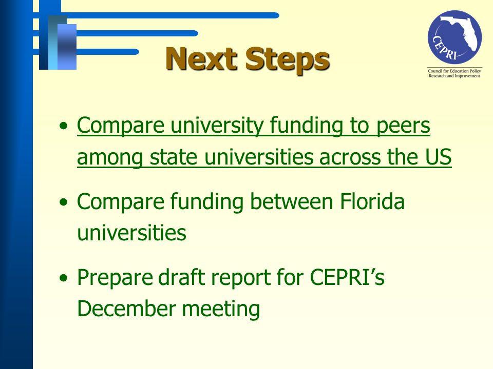 Next Steps Compare university funding to peers among state universities across the USCompare university funding to peers among state universities across the US Compare funding between Florida universities Prepare draft report for CEPRIs December meeting