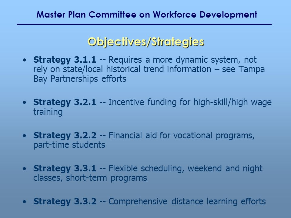 Master Plan Committee on Workforce Development Strategy 3.1.1 -- Requires a more dynamic system, not rely on state/local historical trend information