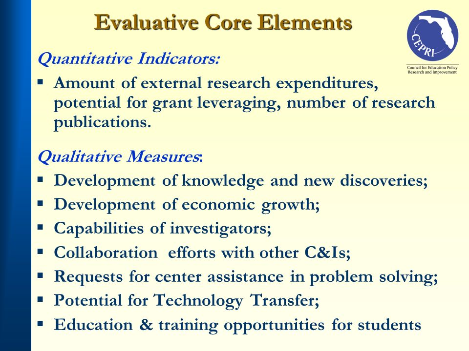 Evaluative Core Elements Quantitative Indicators: Amount of external research expenditures, potential for grant leveraging, number of research publica