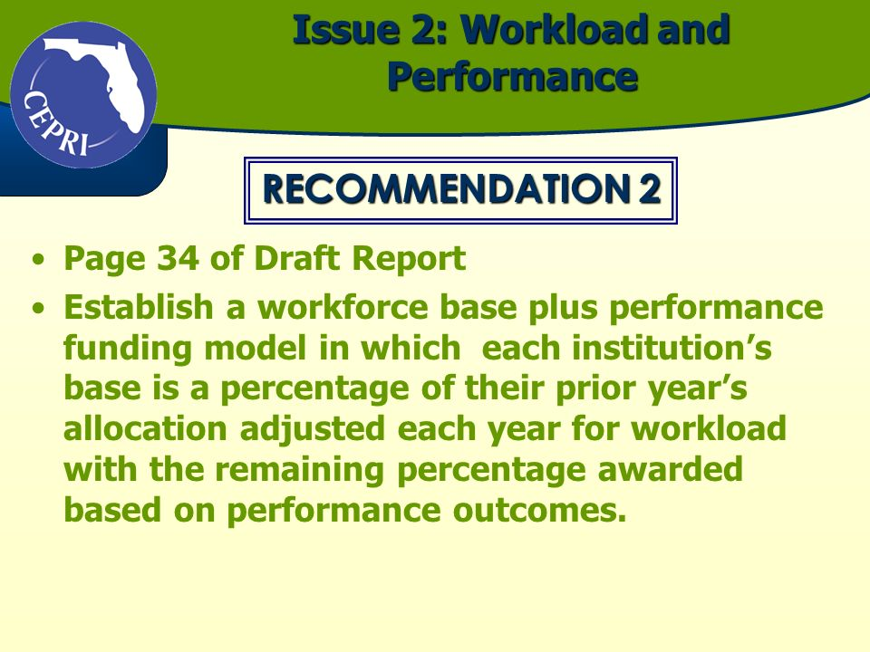 Issue 2: Workload and Performance Page 34 of Draft Report Establish a workforce base plus performance funding model in which each institutions base is