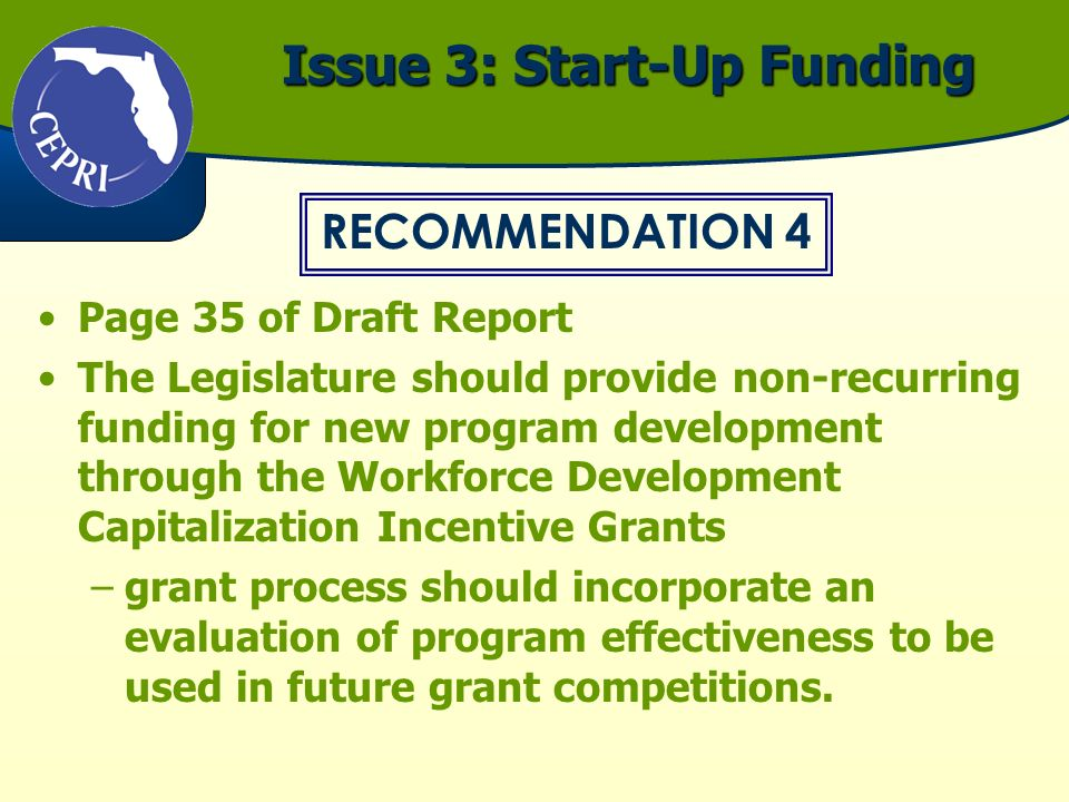 Issue 3: Start-Up Funding Page 35 of Draft Report The Legislature should provide non-recurring funding for new program development through the Workfor