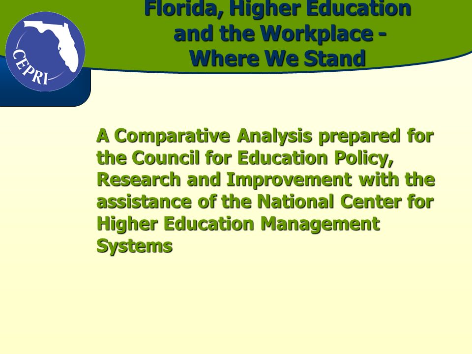 Florida, Higher Education and the Workplace - Where We Stand A Comparative Analysis prepared for the Council for Education Policy, Research and Improv