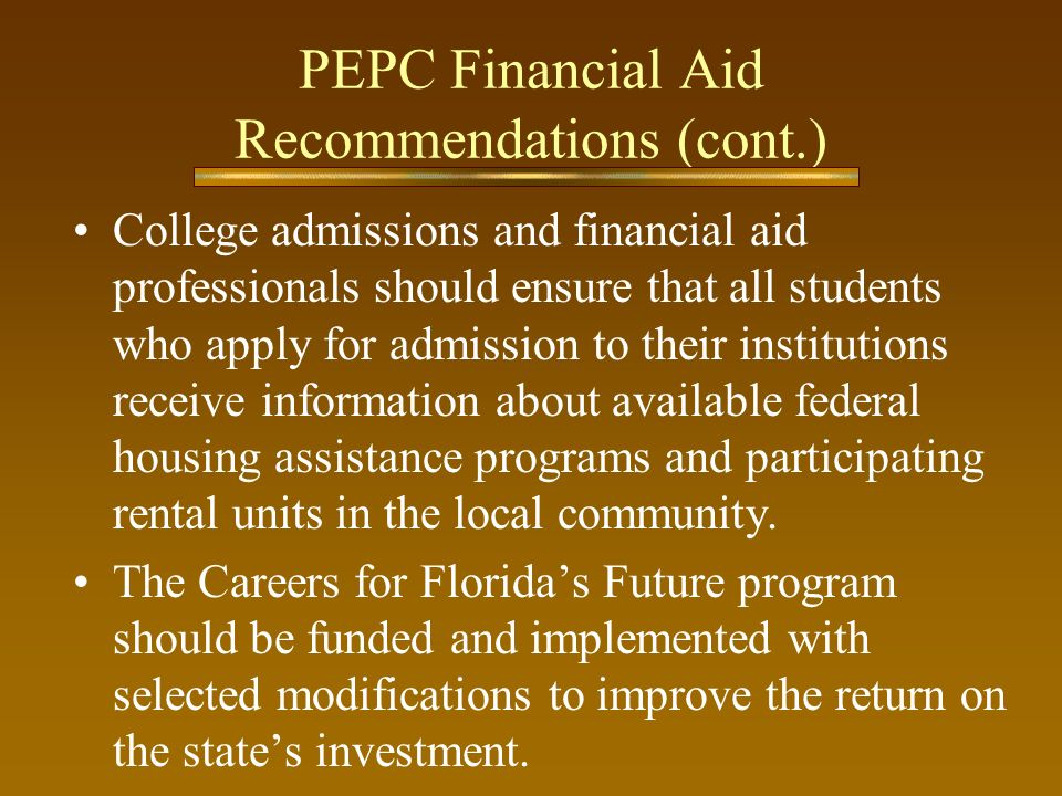 PEPC Financial Aid Recommendations (cont.) College admissions and financial aid professionals should ensure that all students who apply for admission
