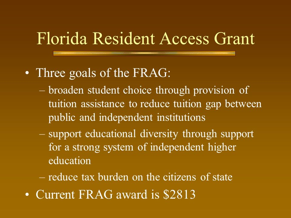 Three goals of the FRAG: –broaden student choice through provision of tuition assistance to reduce tuition gap between public and independent institut