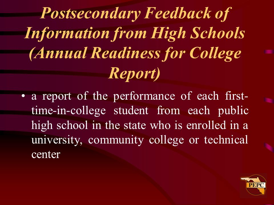 a report of the performance of each first- time-in-college student from each public high school in the state who is enrolled in a university, communit
