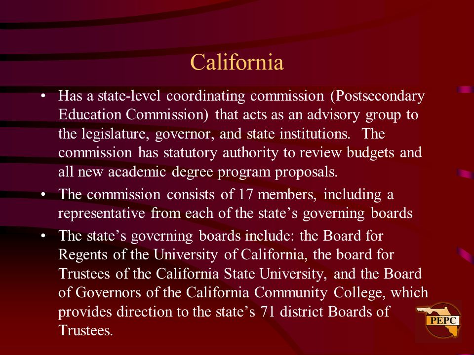 California Has a state-level coordinating commission (Postsecondary Education Commission) that acts as an advisory group to the legislature, governor,