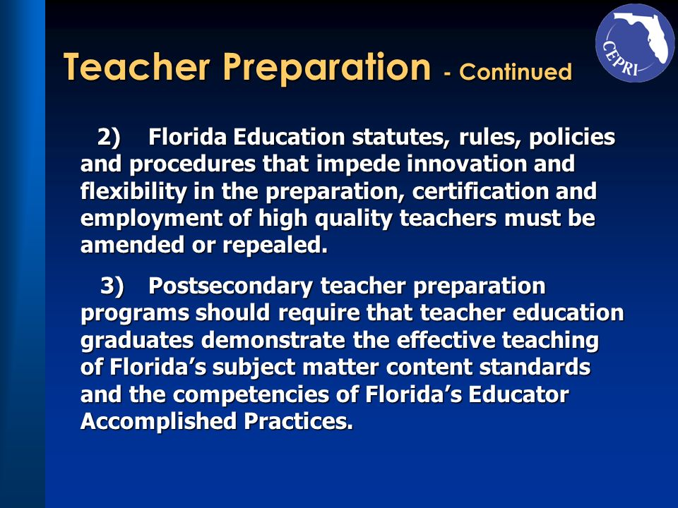 Teacher Preparation - Continued 2)Florida Education statutes, rules, policies and procedures that impede innovation and flexibility in the preparation
