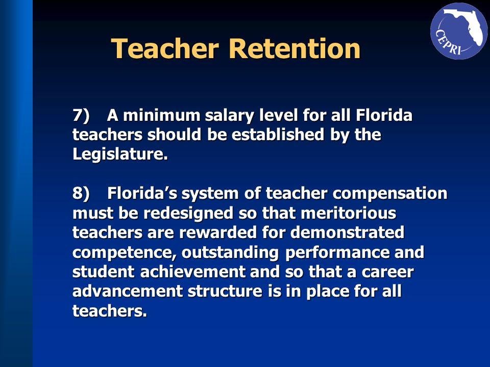 Teacher Retention 7) A minimum salary level for all Florida 7) A minimum salary level for all Florida teachers should be established by the teachers s