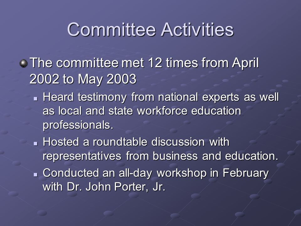 Committee Activities The committee met 12 times from April 2002 to May 2003 Heard testimony from national experts as well as local and state workforce
