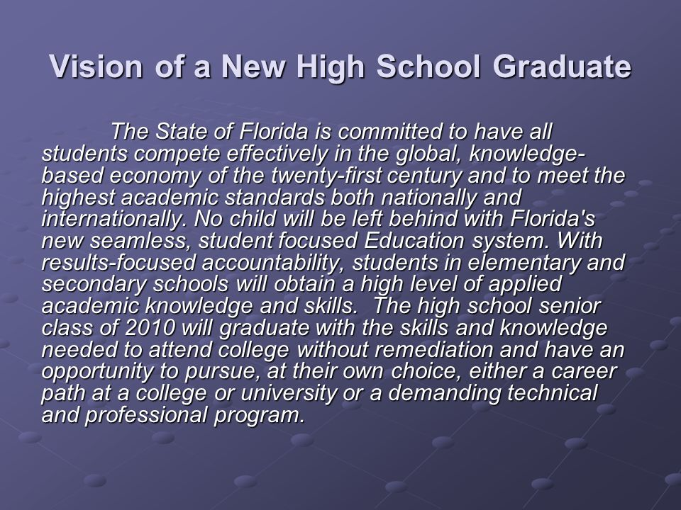 Vision of a New High School Graduate The State of Florida is committed to have all students compete effectively in the global, knowledge- based econom