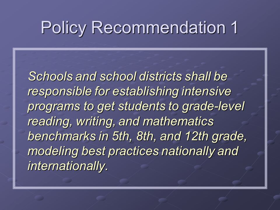 Policy Recommendation 1 Schools and school districts shall be responsible for establishing intensive programs to get students to grade-level reading,