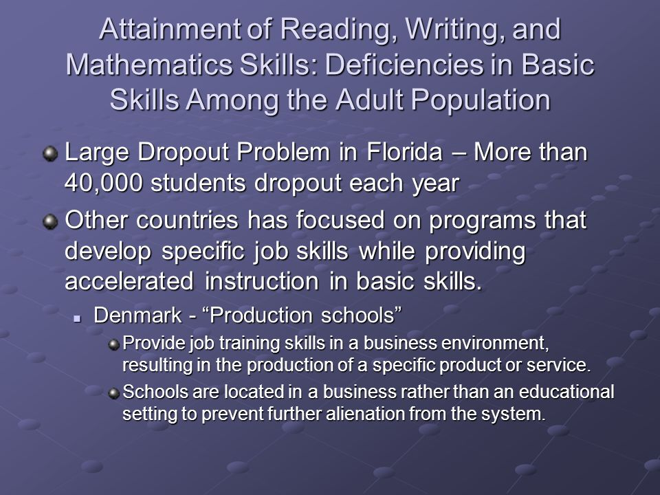 Attainment of Reading, Writing, and Mathematics Skills: Deficiencies in Basic Skills Among the Adult Population Large Dropout Problem in Florida – Mor