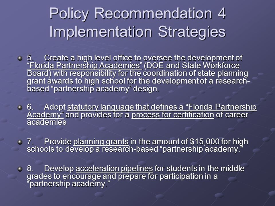 Policy Recommendation 4 Implementation Strategies 5.Create a high level office to oversee the development of Florida Partnership Academies (DOE and St