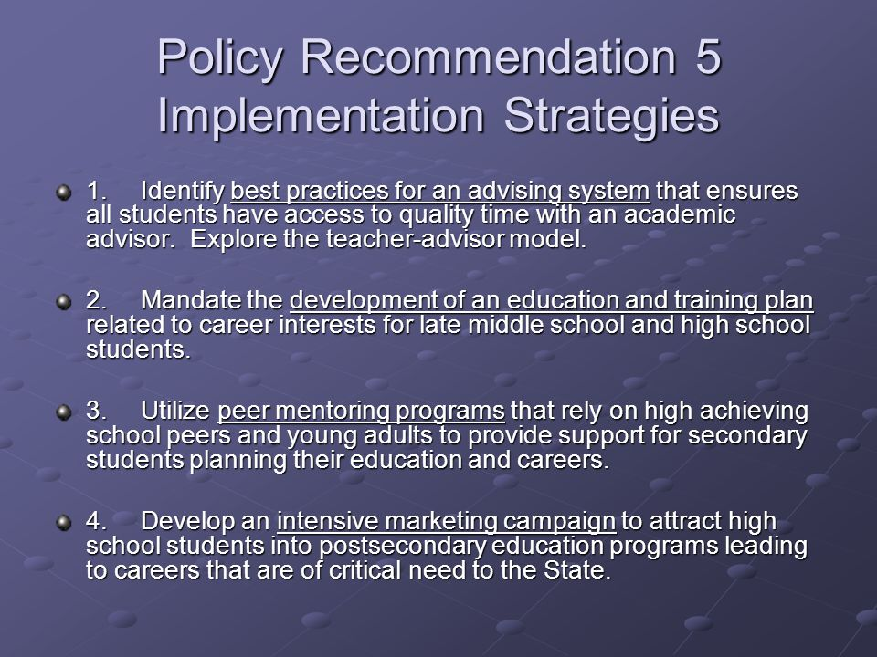 Policy Recommendation 5 Implementation Strategies 1.Identify best practices for an advising system that ensures all students have access to quality ti