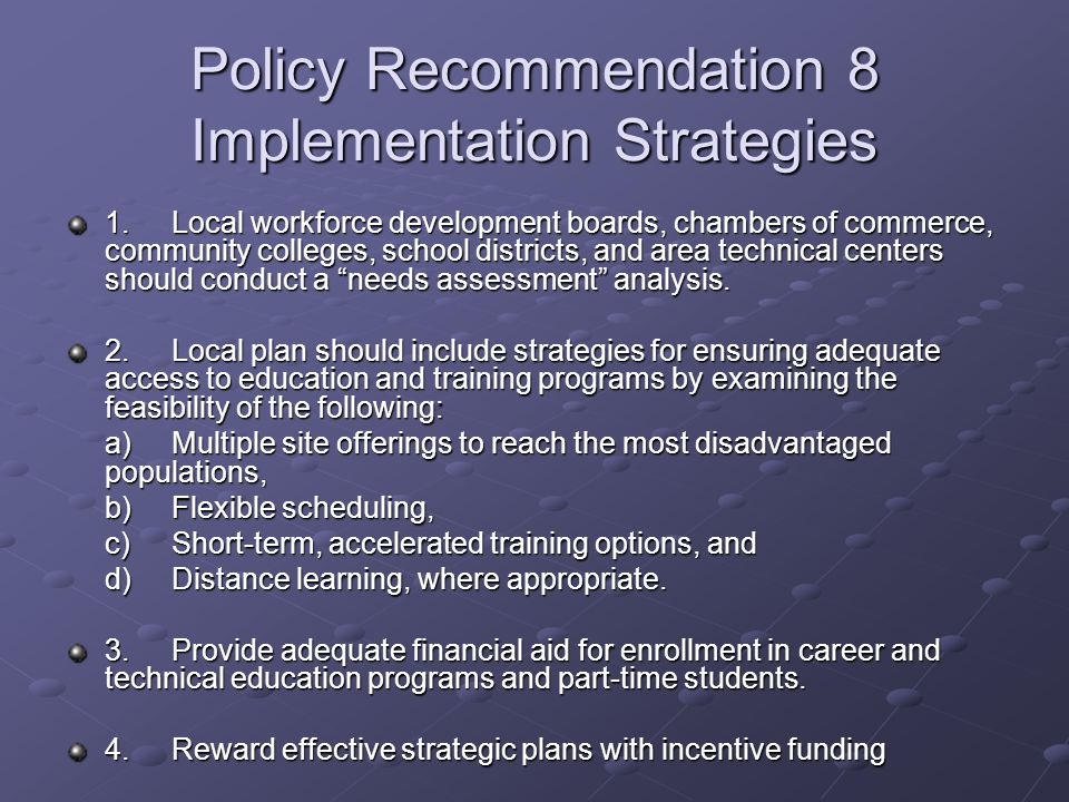 Policy Recommendation 8 Implementation Strategies 1.Local workforce development boards, chambers of commerce, community colleges, school districts, an