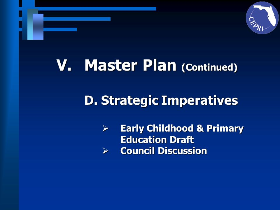 V.Master Plan (Continued) D. Strategic Imperatives Early Childhood & Primary Education Draft Early Childhood & Primary Education Draft Council Discuss