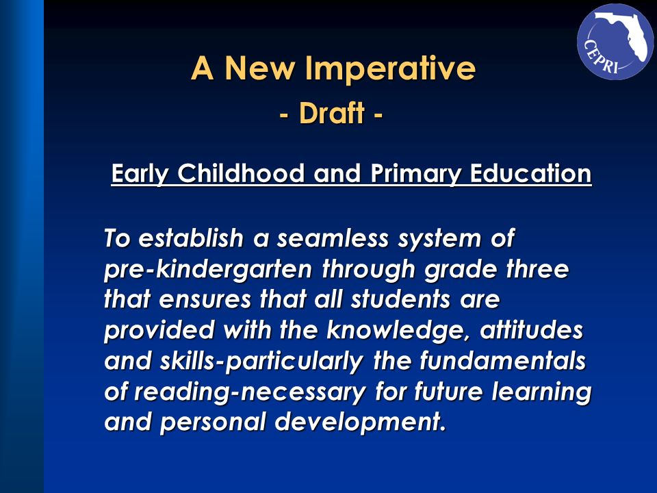 A New Imperative A New Imperative - Draft - Early Childhood and Primary Education To establish a seamless system of pre-kindergarten through grade thr