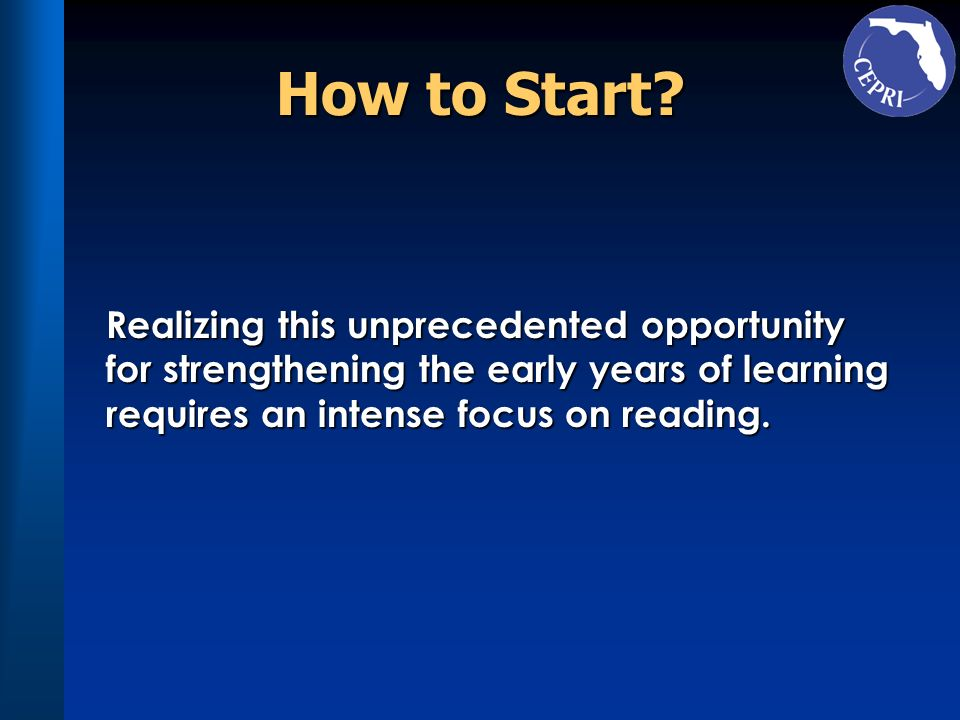 How to Start? Realizing this unprecedented opportunity for strengthening the early years of learning requires an intense focus on reading.