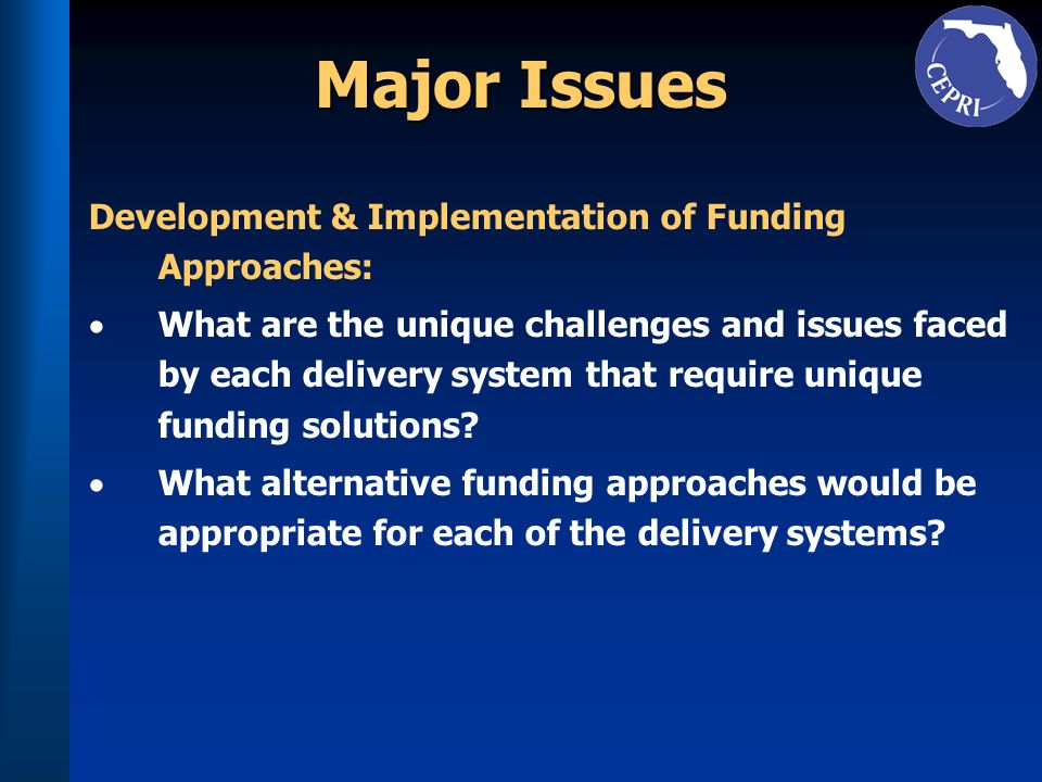 Major Issues Development & Implementation of Funding Approaches: What are the unique challenges and issues faced by each delivery system that require